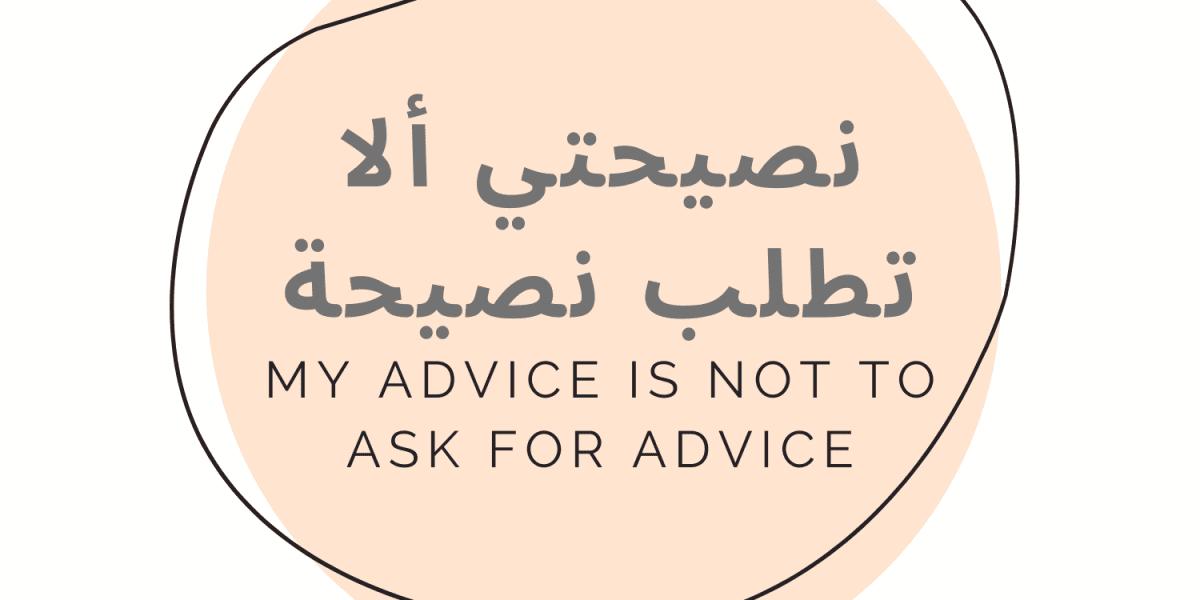 نصيحتي ألا تطلب نصيحة