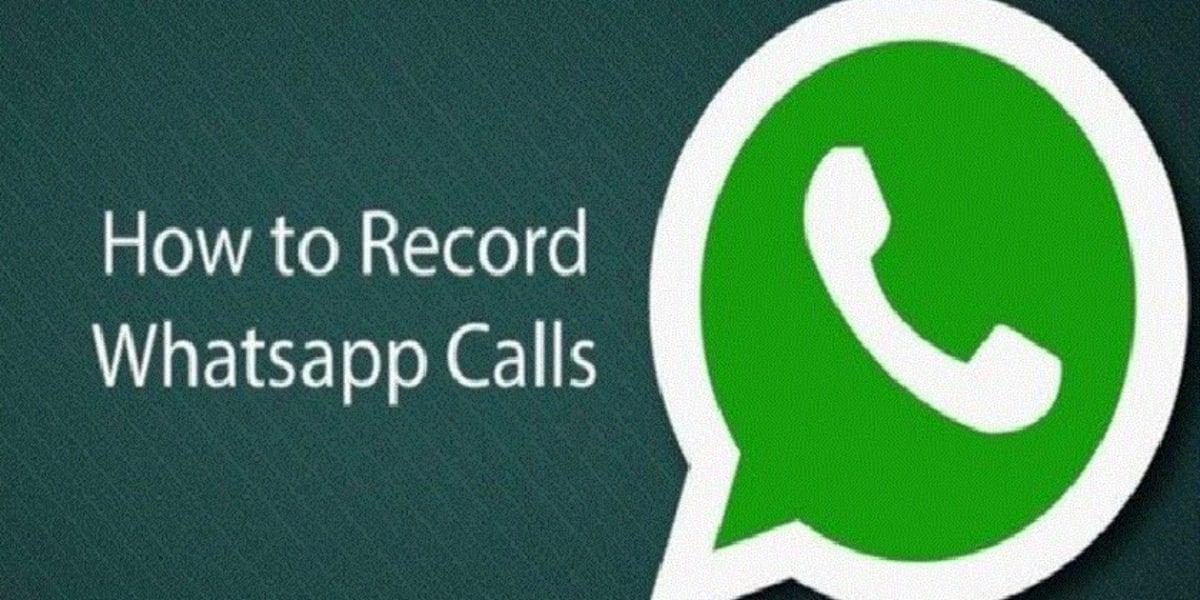 طريقة تسجيل مكالمات واتساب لهواتف الآندرويد والآيفون